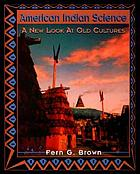 American Indian science : a new look at old cultures