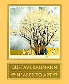 Gustave Baumann : nearer to art