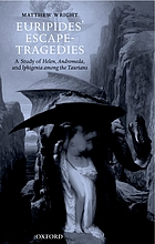 Euripides' escape-tragedies : a study of Helen, Andromeda, and Iphigenia among the Taurians