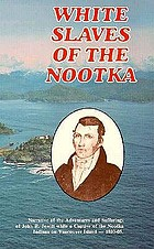 White slaves of the Nootka : narrative of the adventures and sufferings of John R. Jewitt while a captive of the Nootka Indians on Vancouver Island, 1803-05