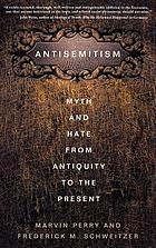 Antisemitism : myth and hate from antiquity to the present Myth and hate : denigration of the Jews and Judaism