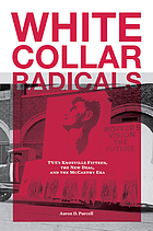 White collar radicals : TVA's Knoxville Fifteen, the New Deal, and the McCarthy era