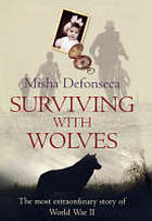 Surviving with wolves : the most extraordinary story of World War II