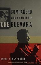 Compañero : vida y muerte del Che Guevara