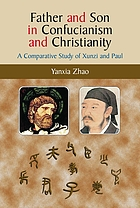 Father and son in Confucianism and Christianity : a comparative study of Xunzi and Paul