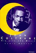 John Coltrane : his life and music