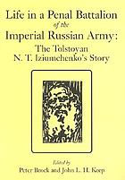 Life in a penal battalion of the Imperial Russian Army : the Tolstoyan N.T. Iziumchenko's story