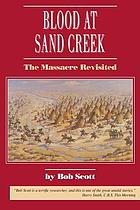 Blood at Sand Creek : the massacre revisited