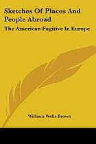 Sketches of places and people abroad; the American fugitive in Europe