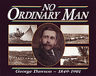 No ordinary man George Mercer DawsonNo Ordinary Man George Mercer Dawson, 1849-1902No ordinary man : George Mercer Dawson 1849-1901