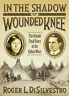 In the shadow of Wounded Knee : the untold final chapter of the Indian Wars