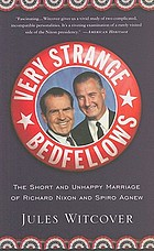 Very strange bedfellows : the short and unhappy marriage of Richard Nixon and Spiro Agnew