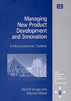 Managing new product development and innovation : a microeconomic toolbox