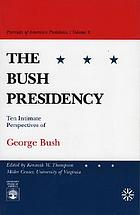 The Bush presidency : ten intimate perspectives of George Bush