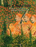 Arts of Mughal India : studies in honour of Robert Skelton