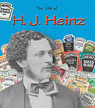 The life of H.J. Heinz
