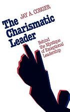 The charismatic leader : behind the mystique of exceptional leadership
