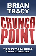 Crunch point the 21 secrets to succeeding when it matters most