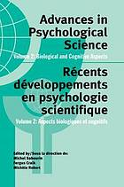 Advances in psychological science : Congress proceedings, XXVI international congress of psychology = récents développements en psychologie scientifique : Actes du congrès, XXVI congrès international de psychologie, Montréal 1996 / 2, Biological and cognitive aspects = aspects biologiques et cognitifs