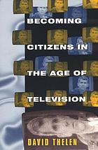 Becoming citizens in the age of television : how Americans challenged the media and seized political initiative during the Iran-Contra debate