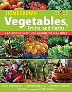Homegrown vegetables, fruits, and herbs : a bountiful, healthful garden for lean times