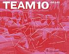 Team 10 : 1953-81 : in search of a Utopia of the present ; [it accompanied the Exhibition Team 10 - a Utopia fo the Present held at the Netherlands Architecture Institute, Rotterdam from September 24th 2005 to January 8th 2006 ...