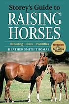 Storey's guide to raising horses : breeding, care, facilities