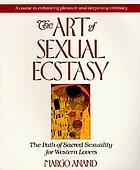 The art of sexual ecstasy : the path of sacred sexuality for western lovers