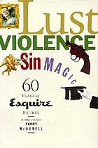 Lust, violence, sin, magic : sixty years of Esquire fiction