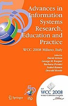 Advances in information systems research, education and practice IFIP 20th World Computer Congress, TC 8, Information Systems, September 7-10, 2008, Milano, Italy