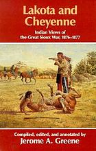 Lakota and Cheyenne : Indian views of the Great Sioux War, 1876-1877