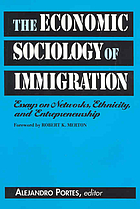 The economic sociology of immigration : essays on networks, ethnicity, and entrepreneurship