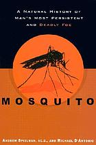 Mosquito : a natural history of our most persistent and deadly foe