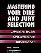 Mastering voir dire and jury selection : gain an edge in questioning and selecting your jury