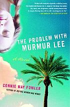 The problem with Murmur Lee : a novel