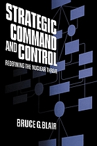 Strategic command and control : redefining the nuclear threat