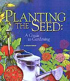 Planting the seed : a guide to gardening