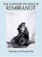 The complete etchings of Rembrandt : reproduced in original size