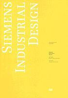 Siemens industrial design : Design Zentrum München ; 100 Jahre Kontinuität im Wandel = 100 years continuity in flux