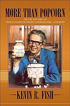 More than popcorn : the life and times of Orville Clarence (Reddy) Redenbacher-- and more