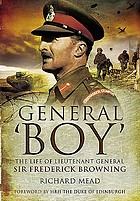 General 'boy' the life of lieutenant general Sir Frederick Browning, GCVO, KBE, CB, DSO, DL