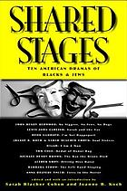 Shared stages : ten American dramas of Blacks and Jews