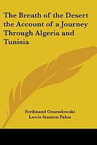 The breath of the desert; the account of a journey through Algeria and Tunisia