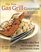 The new gas grill gourmet : great grilled food for everyday meals and fantastic feasts