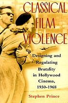 Classical film violence : designing and regulating brutality in Hollywood cinema, 1930-1968
