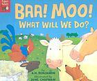 Baa! Moo! : what will we do?