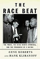 The race beat : the press, the civil rights struggle, and the awakening of a nation