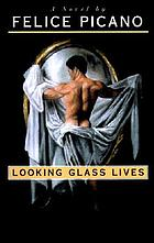 Looking glass lives : a novel