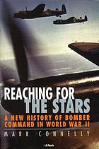 Reaching for the stars : a new history of Bomber Command in World War II