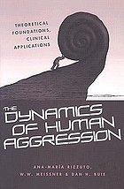 The dynamics of human aggression : theoretical foundations, clinical applications